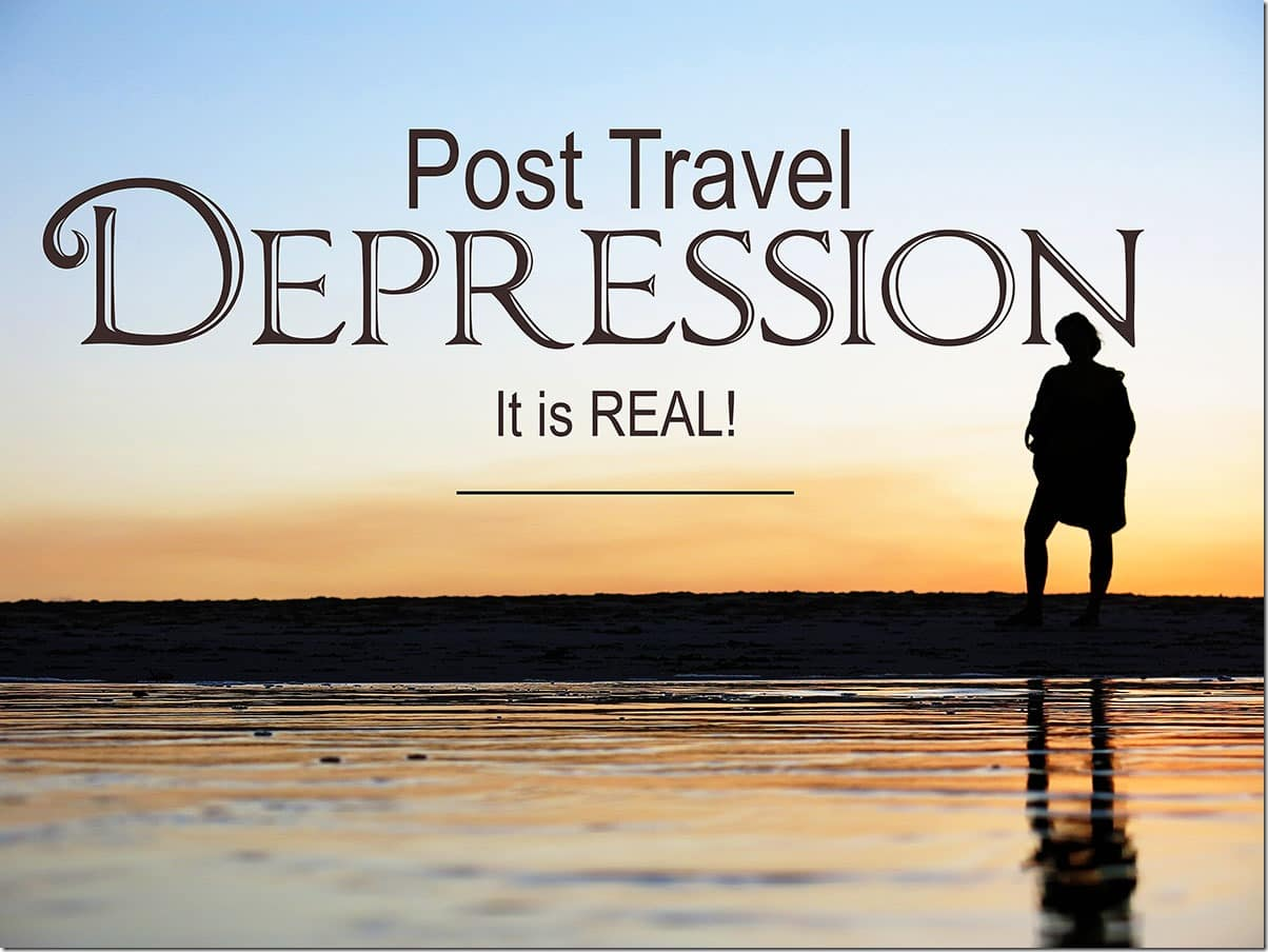 A Massive Case of Post Travel Depression | Strategies on how to Cope!