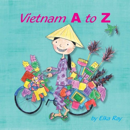 Vietnam A to Z: Discover the colorful culture of Vietnam! by Elka K. Ray vietnamese books for kids vietnamese stories for kids