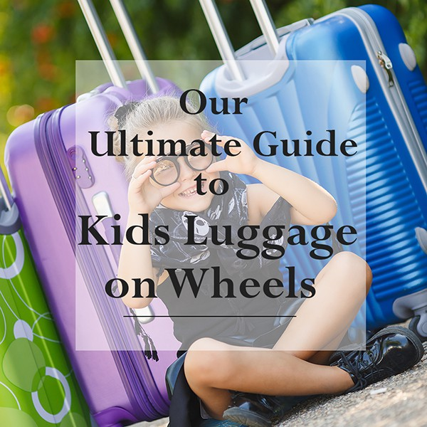 Best Kids Luggage | Best Luggage for Kids