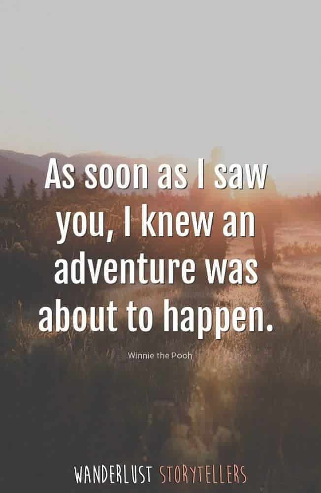 As soon as I saw you, I knew an adventure was about to happen.'