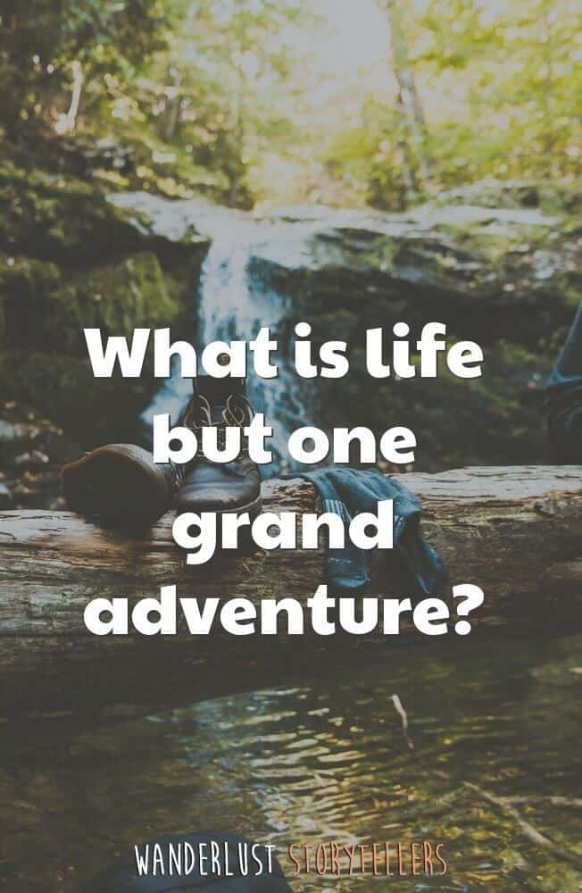 What is life but one grand adventure?