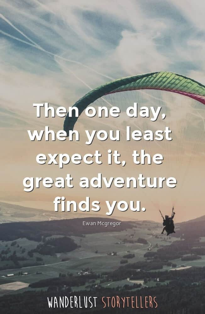 Then one day, when you least expect it, the great adventure finds you.